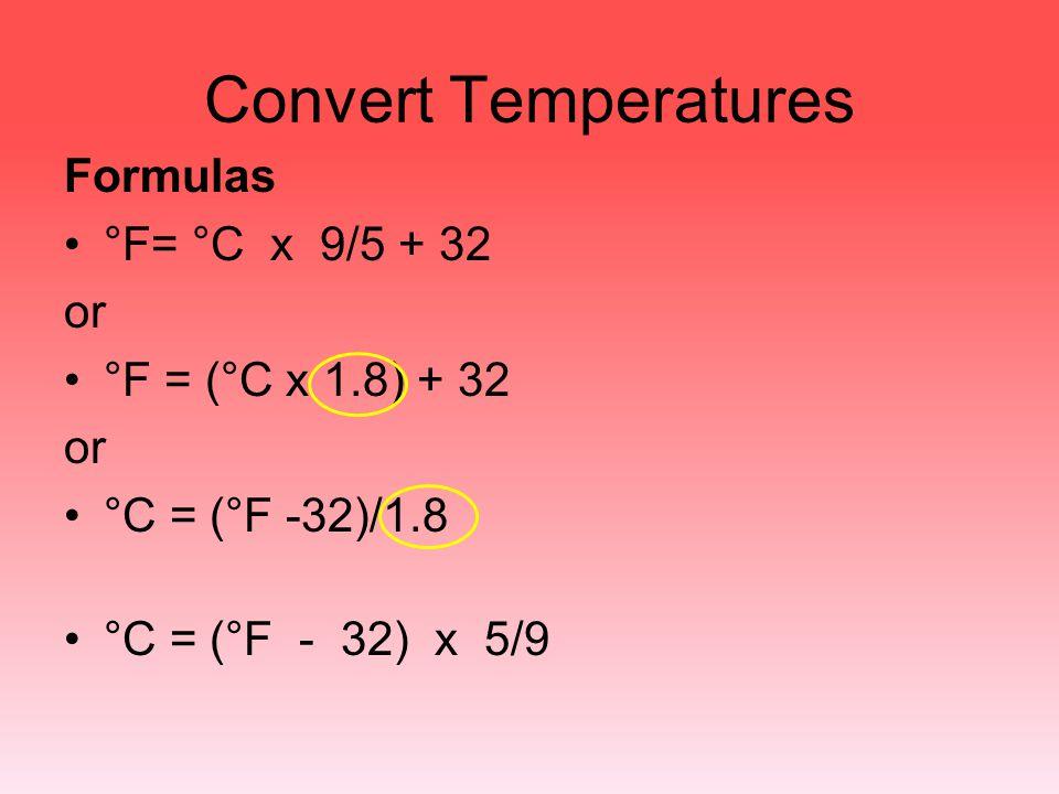 Convert Temperatures Formulas °F= °C x 9/5 + 32 or
