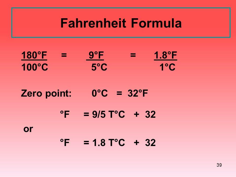 Fahrenheit Formula 180°F = 9°F = 1.8°F 100°C 5°C 1°C