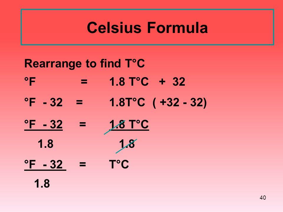 Celsius Formula Rearrange to find T°C °F = 1.8 T°C + 32