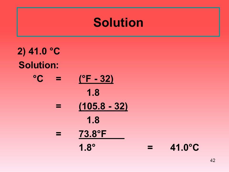Solution Solution: °C = (°F - 32) 1.8 = (105.8 - 32) = 73.8°F