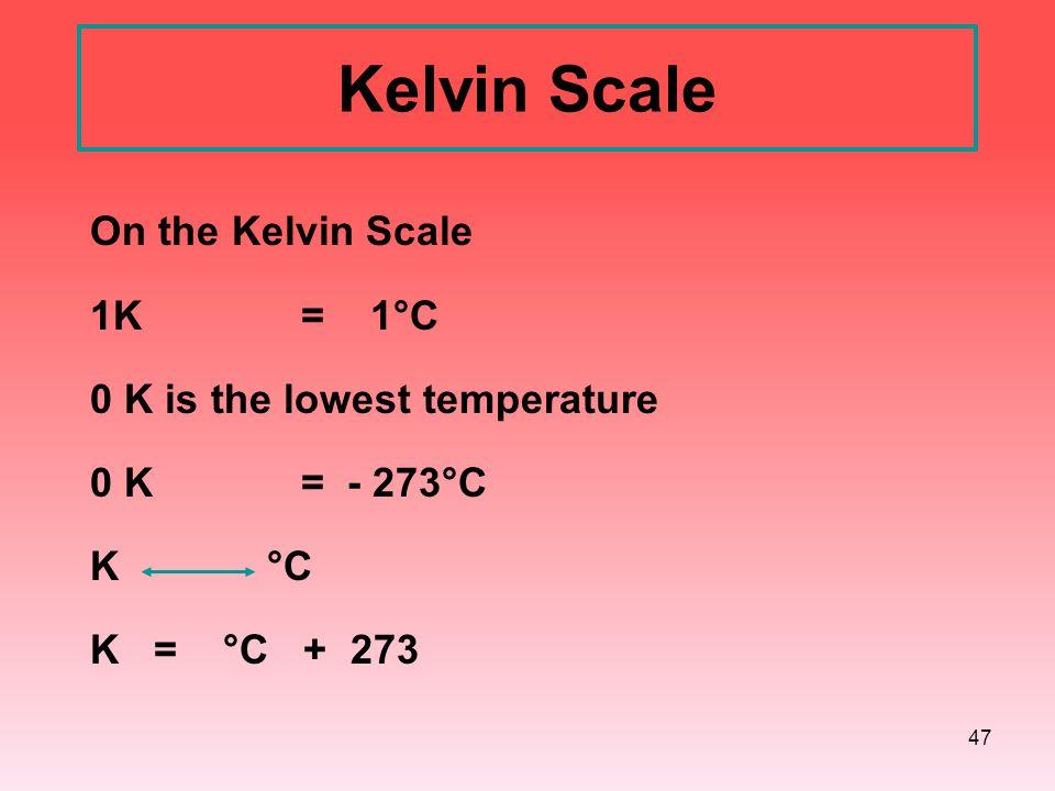 Kelvin Scale On the Kelvin Scale 1K = 1°C