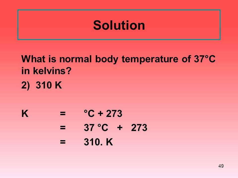 Solution 2) 310 K K = °C + 273 = 37 °C + 273 = 310. K