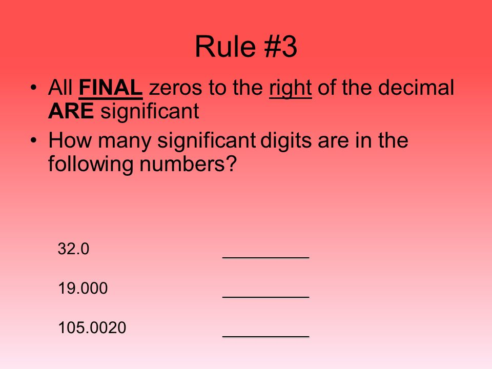 Rule #3 All FINAL zeros to the right of the decimal ARE significant