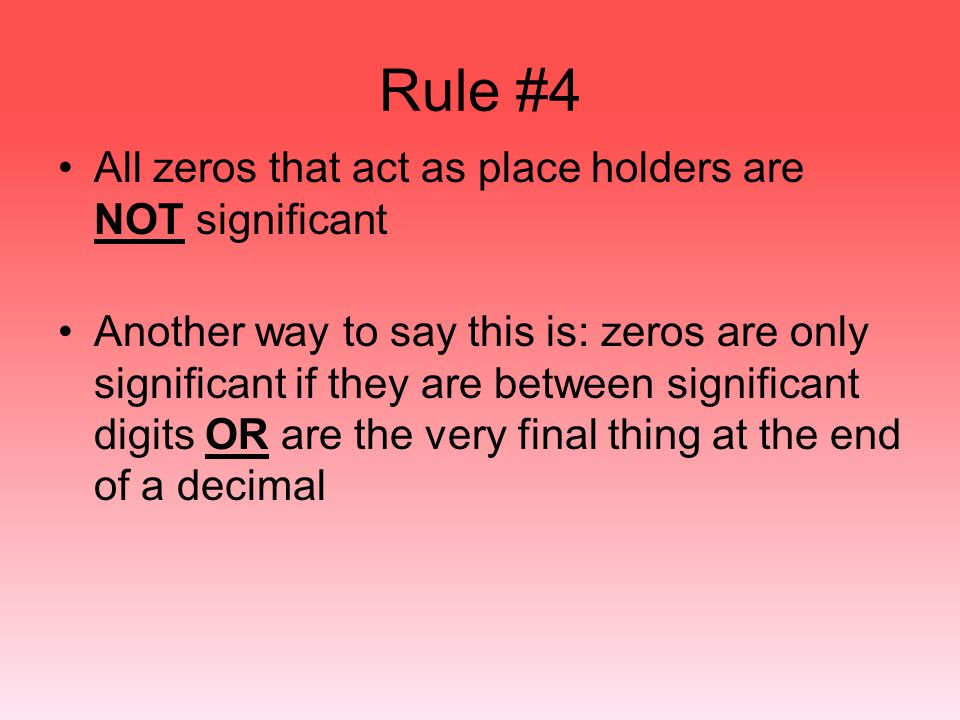 Rule #4 All zeros that act as place holders are NOT significant