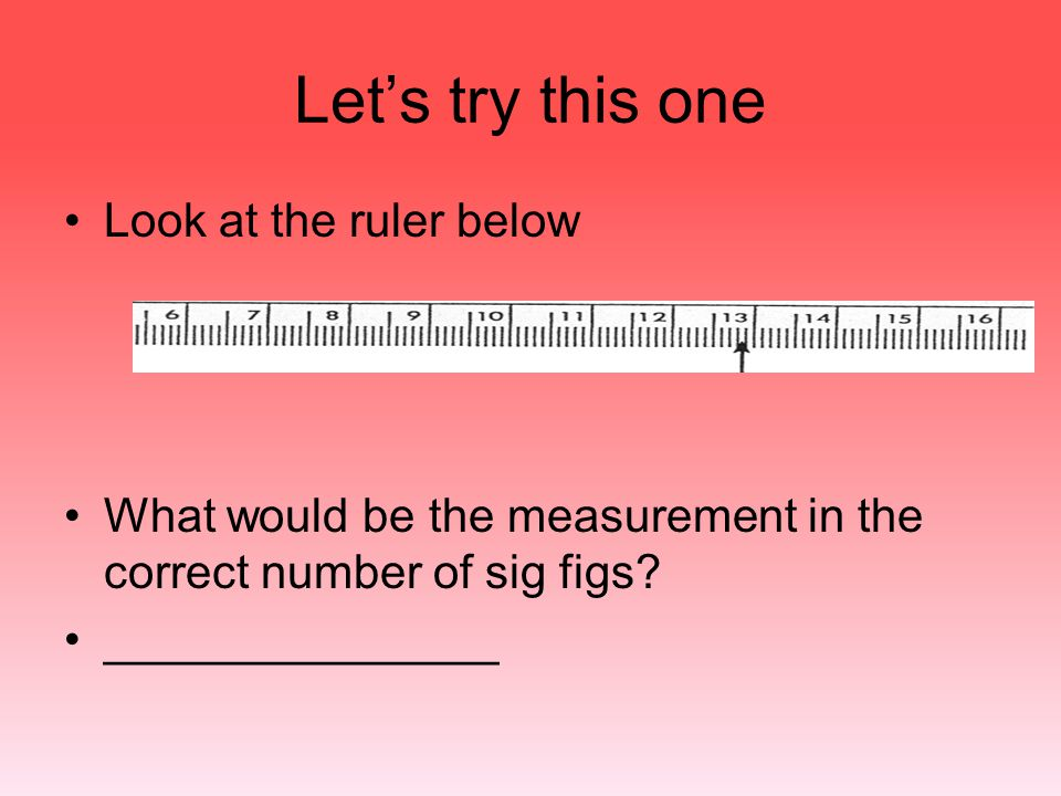 Let's try this one Look at the ruler below