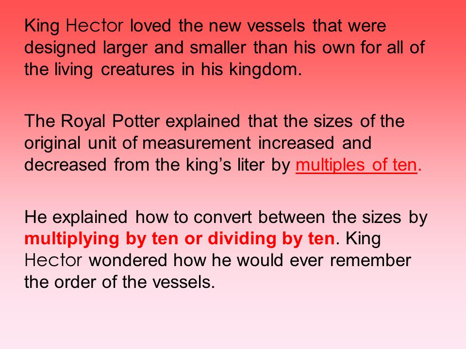 King Hector loved the new vessels that were designed larger and smaller than his own for all of the living creatures in his kingdom.