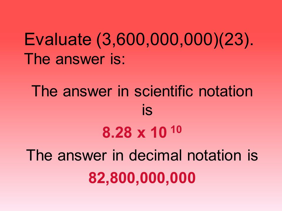 Evaluate (3,600,000,000)(23). The answer is: