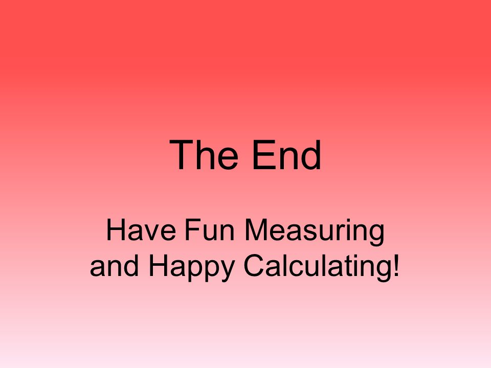 Have Fun Measuring and Happy Calculating!