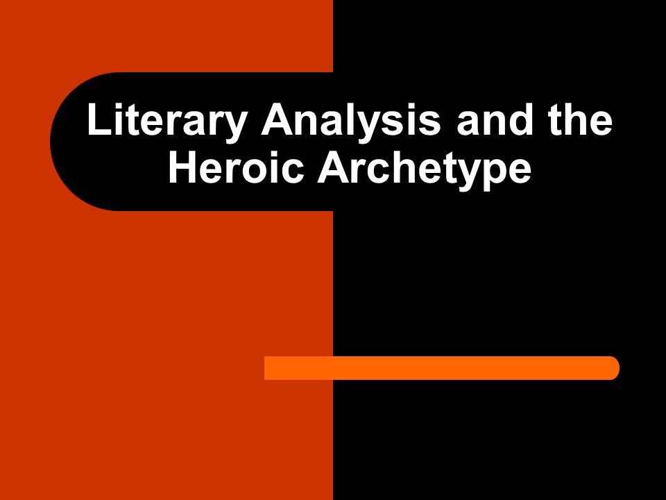 Literary Analysis and the Heroic Archetype