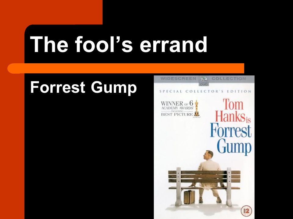 The fool's errand Forrest Gump