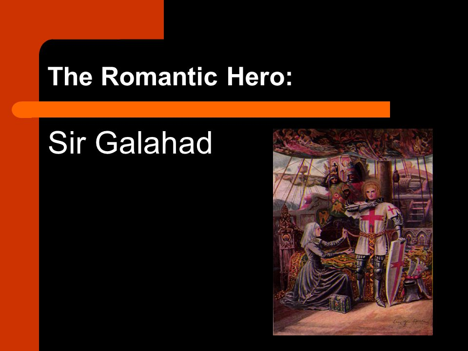 The Romantic Hero: Sir Galahad