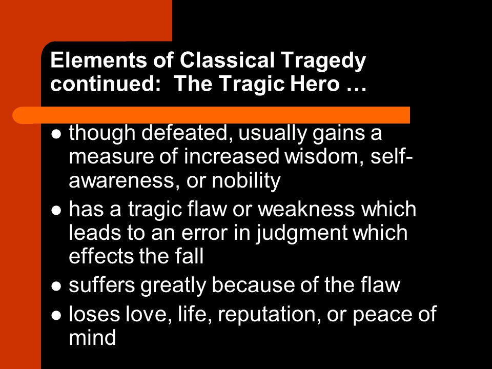 Elements of Classical Tragedy continued: The Tragic Hero …
