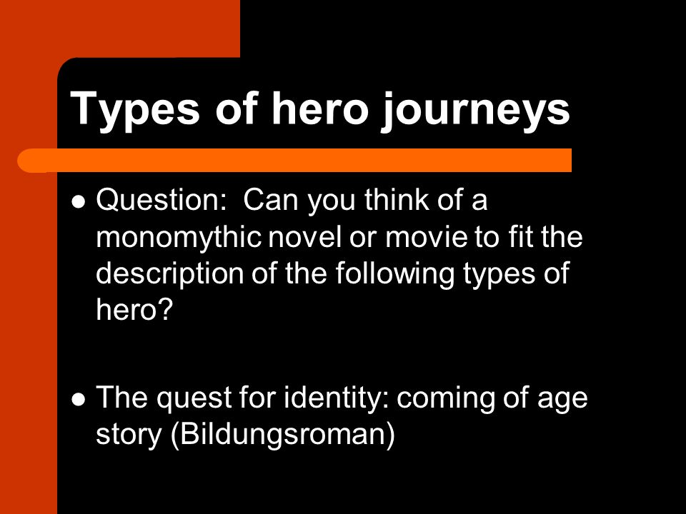 Types of hero journeys Question: Can you think of a monomythic novel or movie to fit the description of the following types of hero