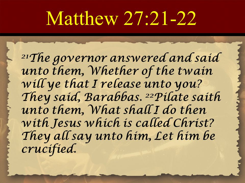 Matthew 27:21-22