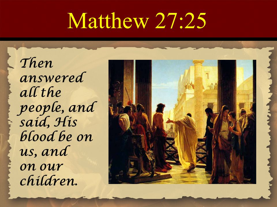 Matthew+27:25+Then+answered+all+the+peop