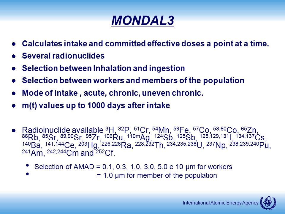 MONDAL3 Calculates intake and committed effective doses a point at a time. Several radionuclides. Selection between Inhalation and ingestion.