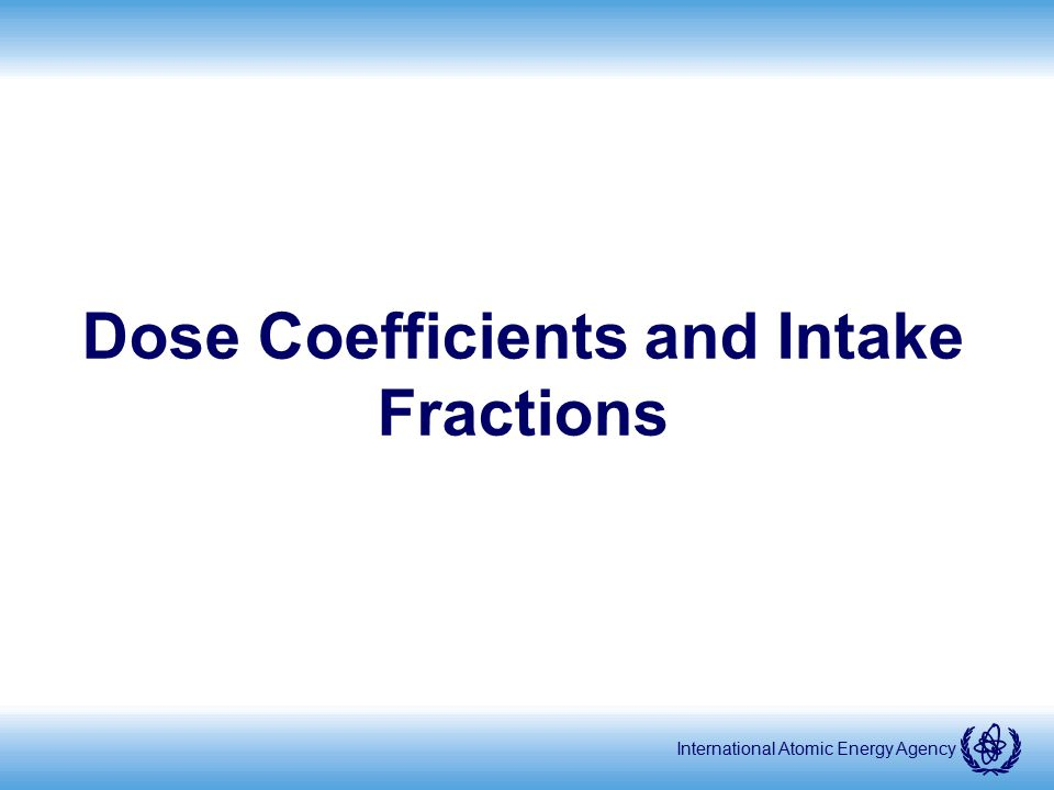 Dose Coefficients and Intake Fractions