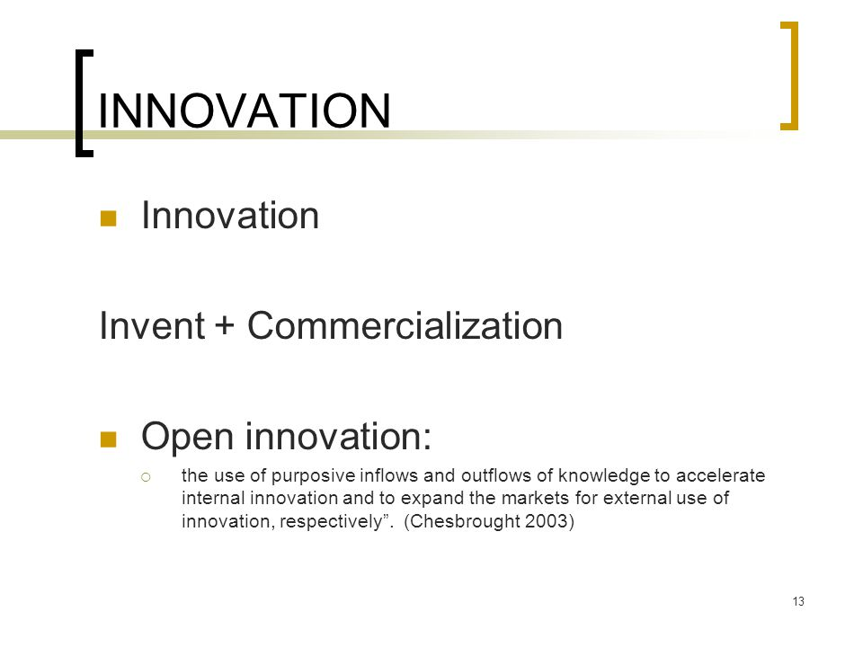INNOVATION Innovation Invent + Commercialization Open innovation: