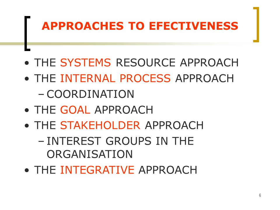 organisation effectiveness internal process approach Helps leaders assess the state of the business — financial, competitive, internal  processes, communication, etc — to build and create strategies to move the.