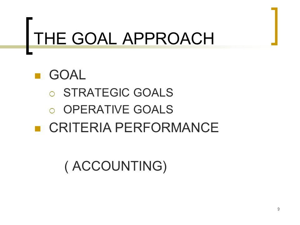 THE GOAL APPROACH GOAL CRITERIA PERFORMANCE ( ACCOUNTING)