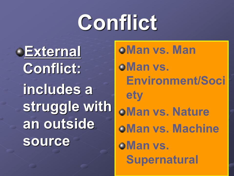Conflict External Conflict: includes a struggle with an outside source