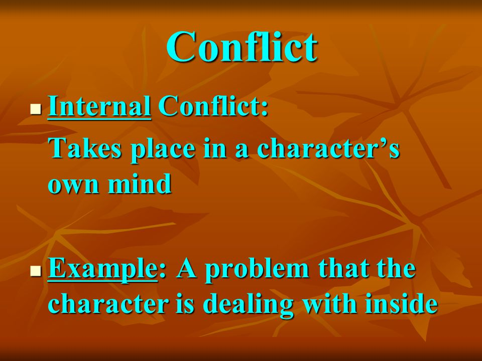 Conflict Internal Conflict: Takes place in a character's own mind