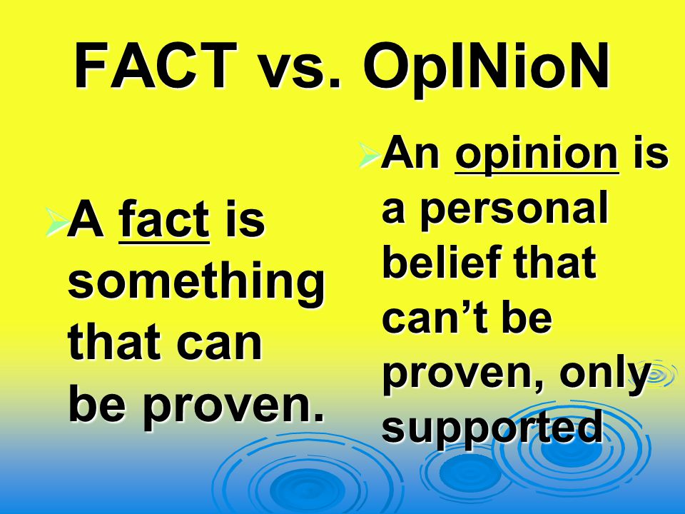 FACT vs. OpINioN A fact is something that can be proven.