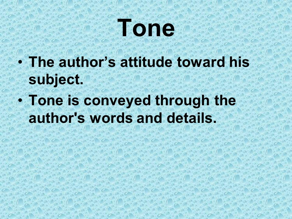 Tone The author's attitude toward his subject.