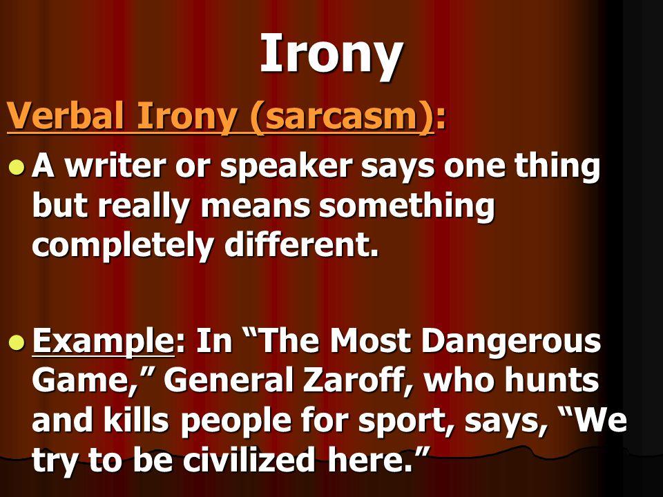 Irony Verbal Irony (sarcasm):