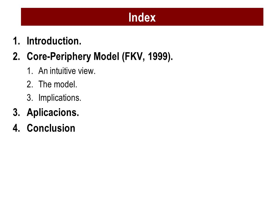 Index Introduction. Core-Periphery Model (FKV, 1999). Aplicacions.