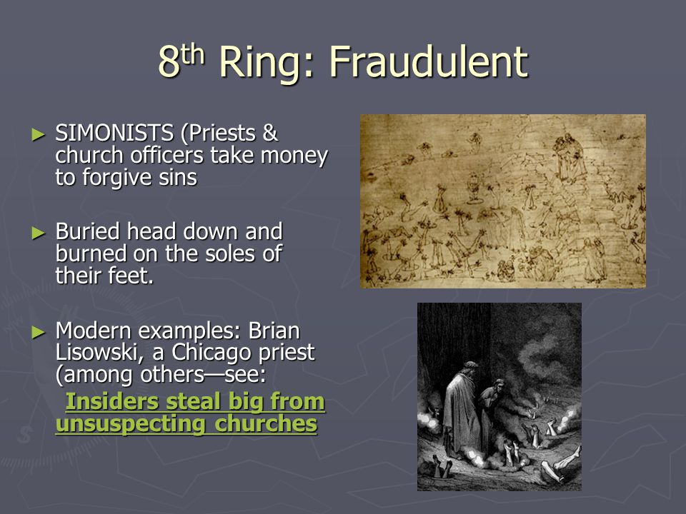 8th Ring: Fraudulent SIMONISTS (Priests & church officers take money to forgive sins. Buried head down and burned on the soles of their feet.