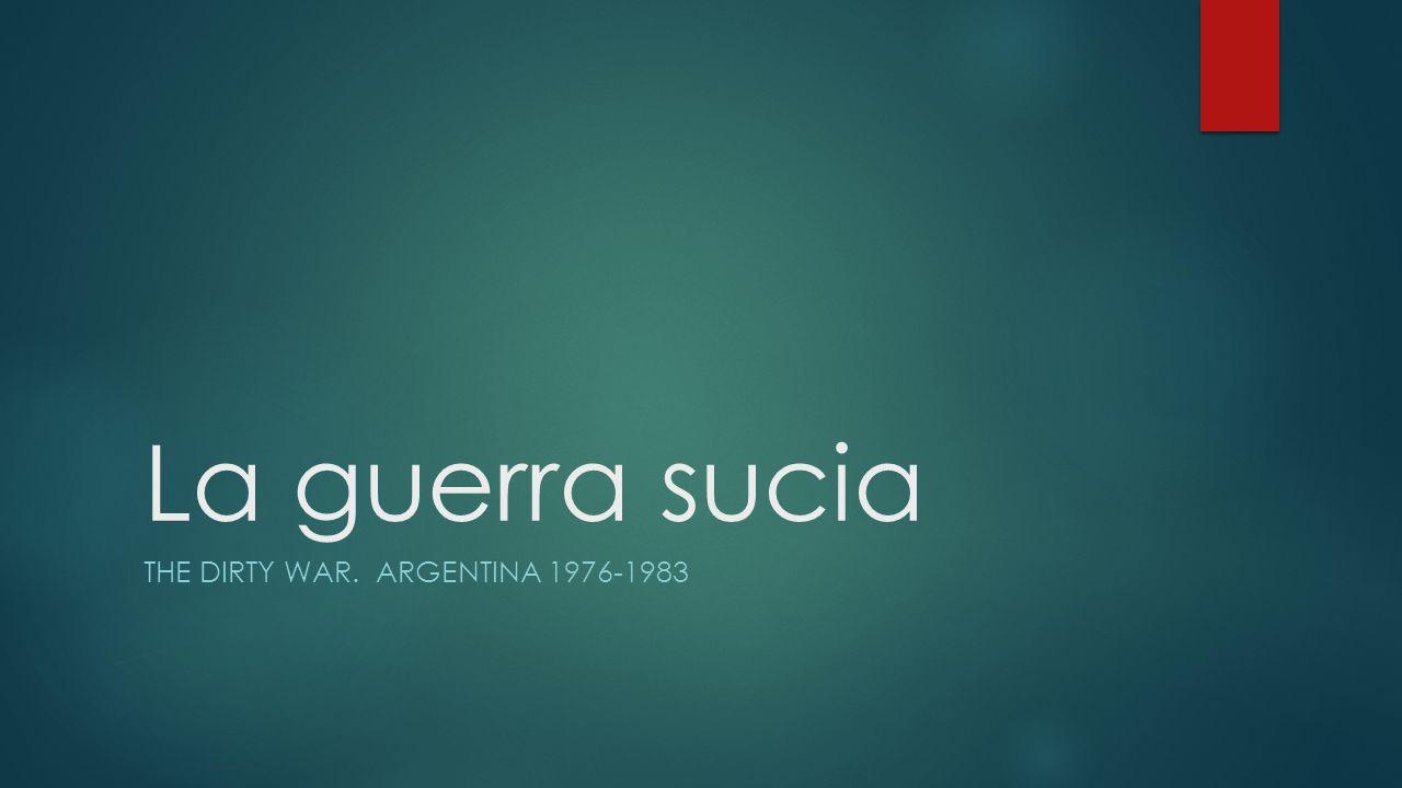 The Dirty War. Argentina 1976-1983