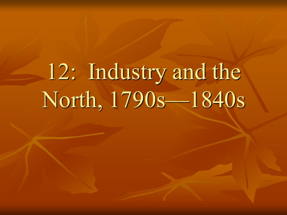 12: Industry and the North, 1790s—1840s