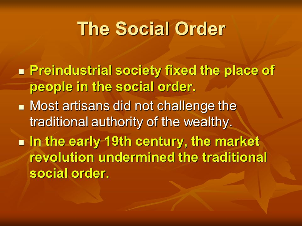 The Social Order Preindustrial society fixed the place of people in the social order.