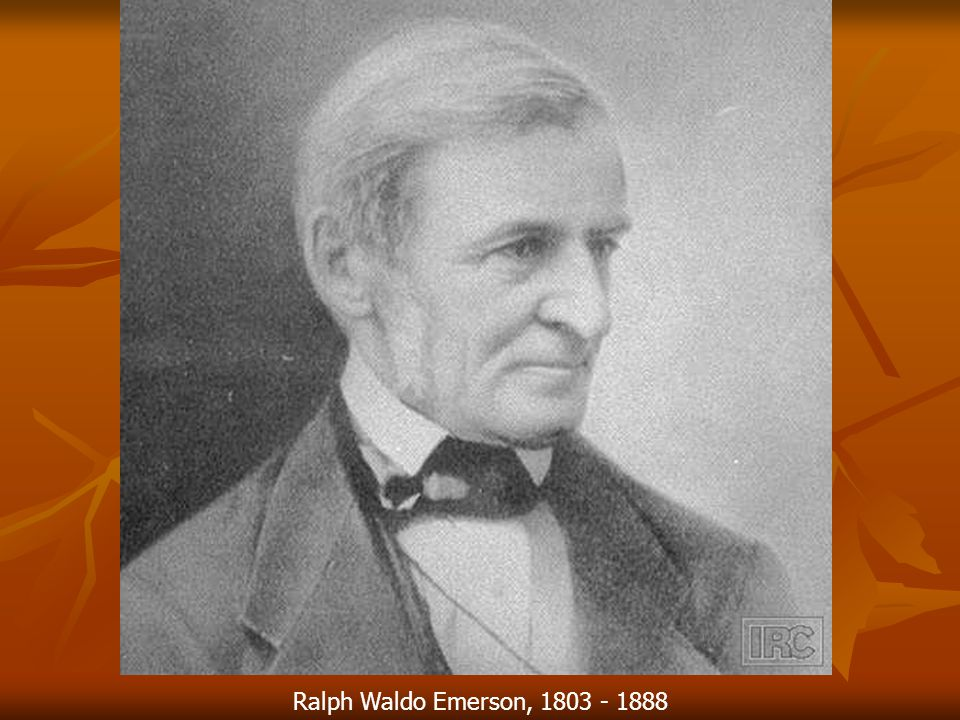 Ralph Waldo Emerson, 1803 - 1888