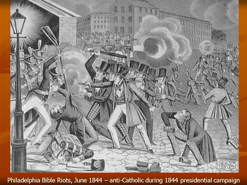 Philadelphia Bible Riots, June 1844 – anti-Catholic during 1844 presidential campaign