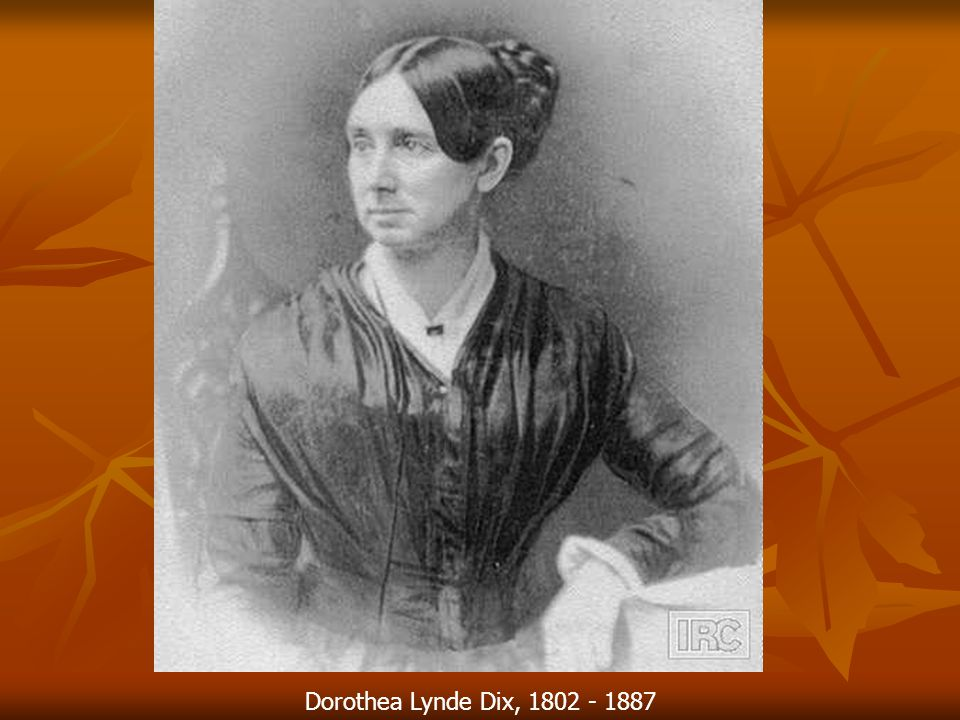 Dorothea Lynde Dix, 1802 - 1887