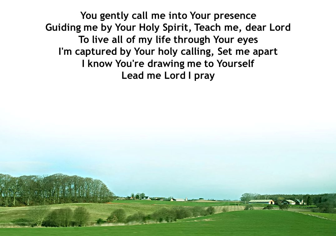 You gently call me into Your presence