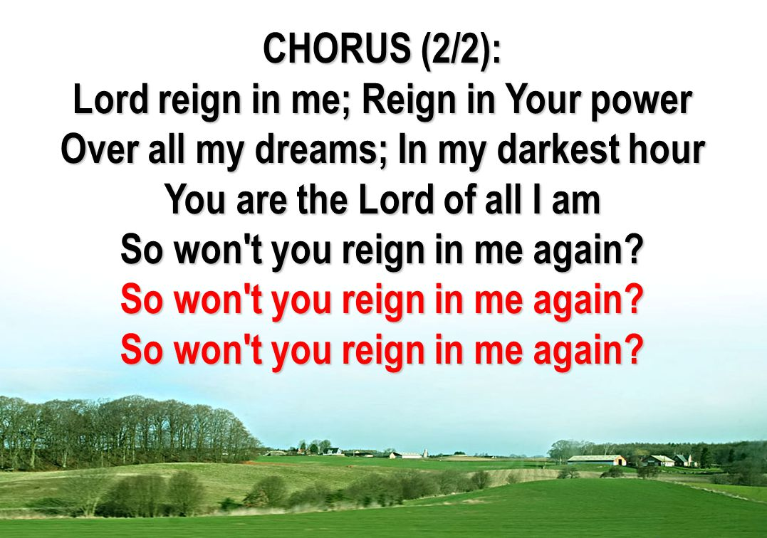 Lord reign in me; Reign in Your power