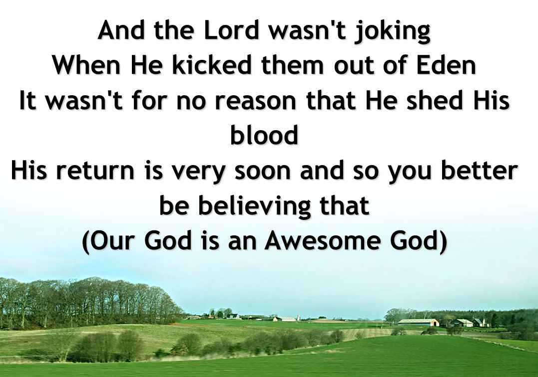 And the Lord wasn t joking When He kicked them out of Eden