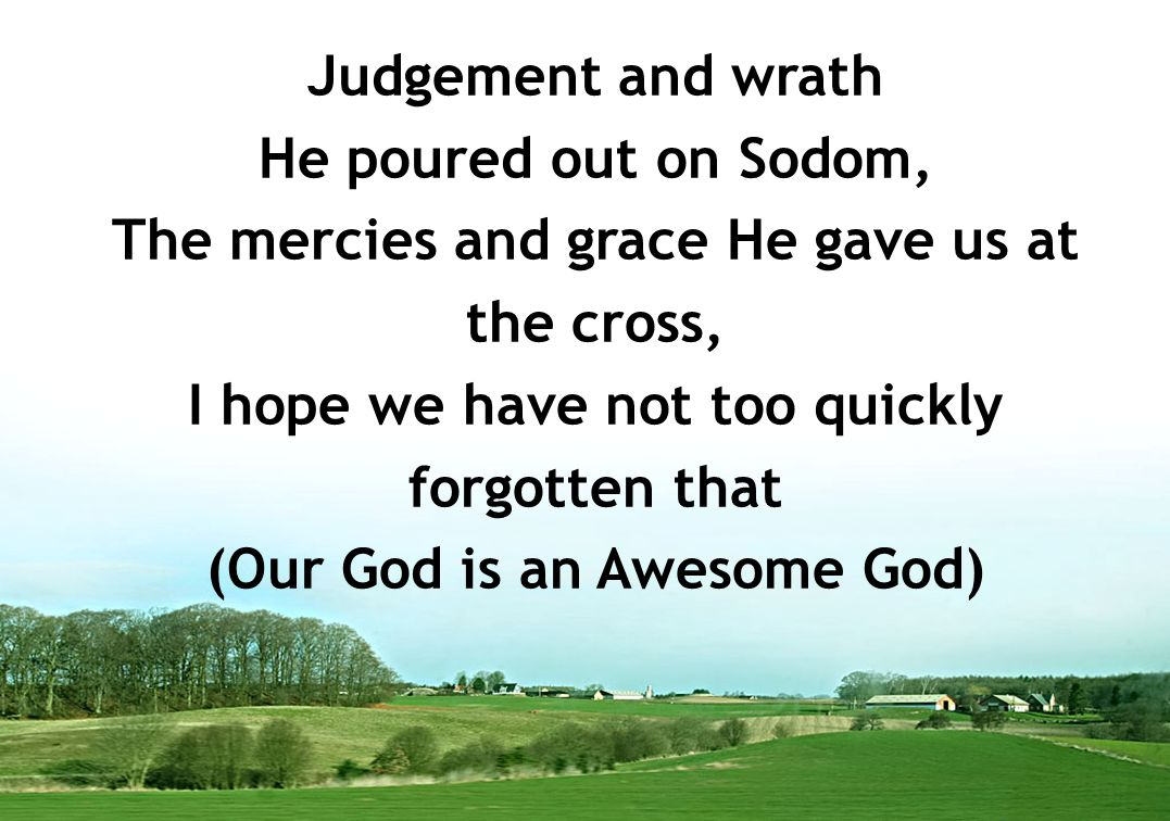 The mercies and grace He gave us at the cross,