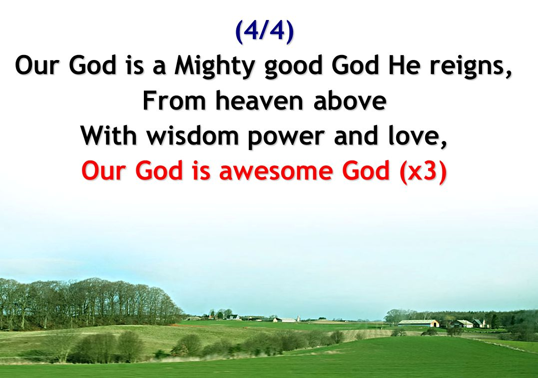 Our God is a Mighty good God He reigns, From heaven above