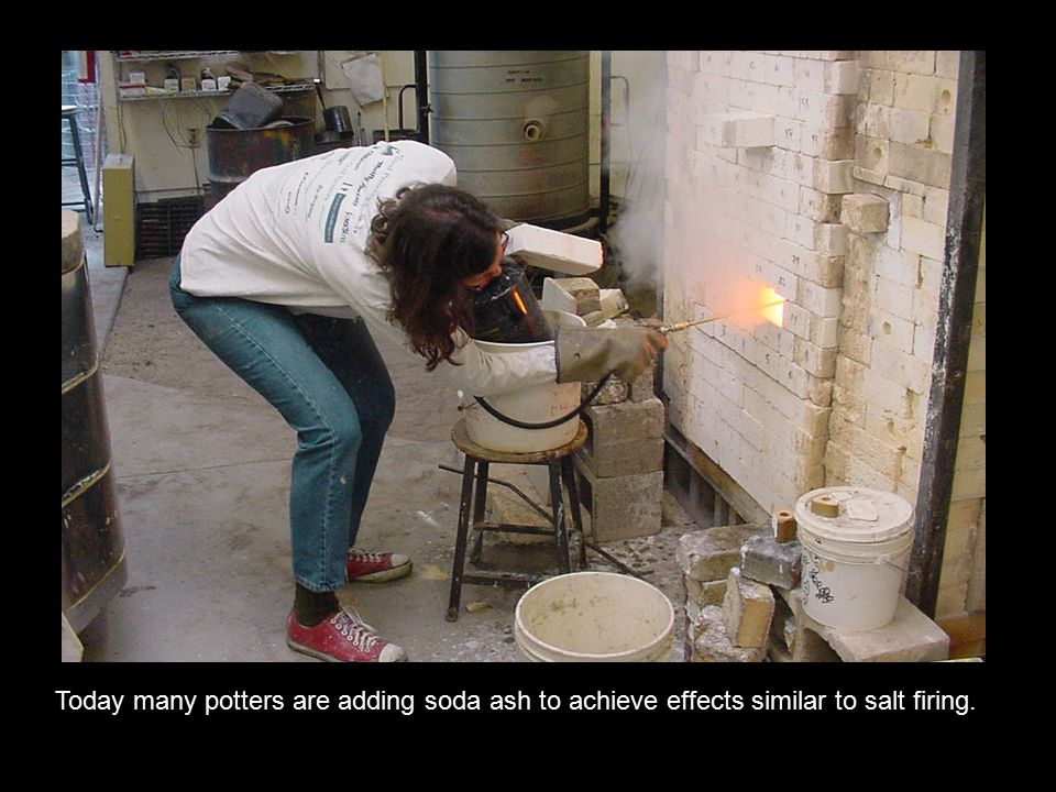 Today many potters are adding soda ash to achieve effects similar to salt firing.