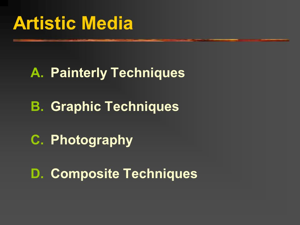 Artistic Media Painterly Techniques Graphic Techniques Photography