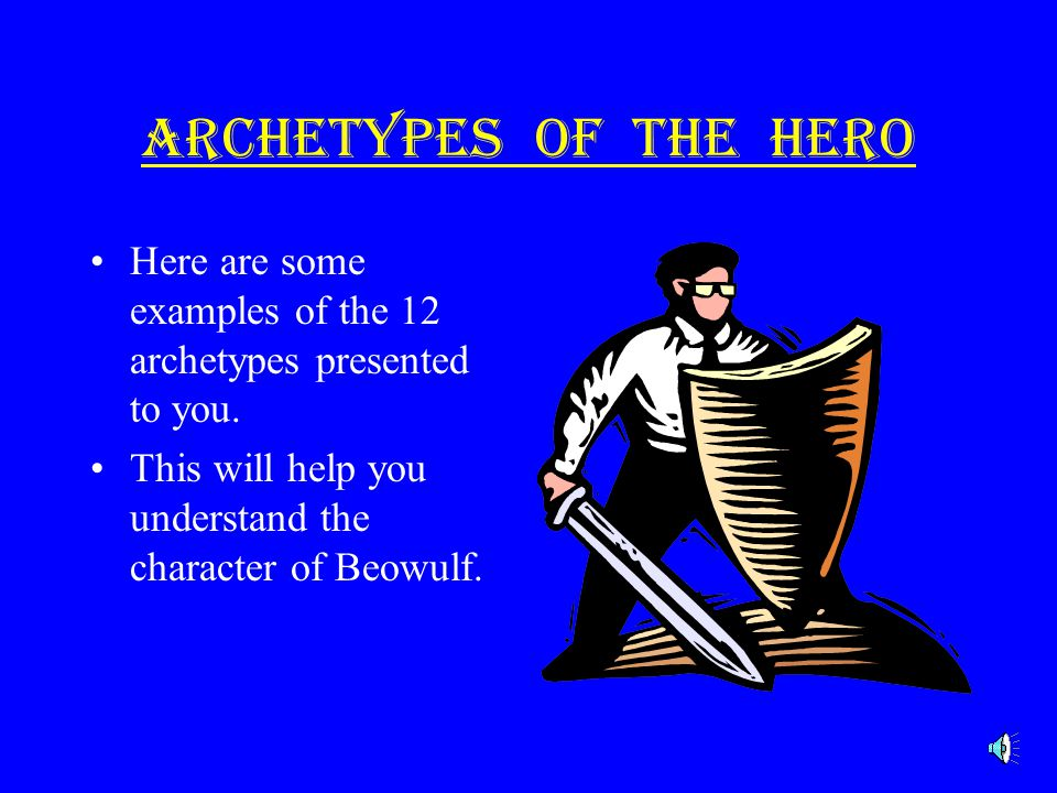 beowulf characteral archetypes Epic of beowulf essay - beowulf as heroic archetype epic of beowulf essay - beowulf as heroic archetype  as the main character in the poem, beowulf exemplifies the heroic archetype.