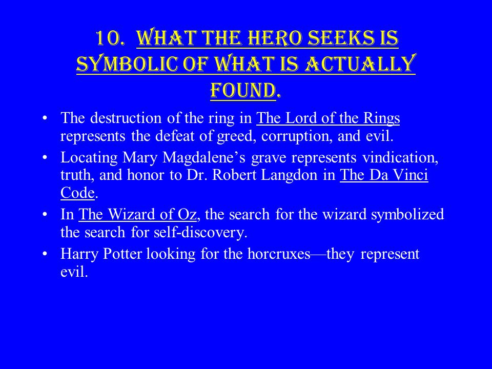 10. What the hero seeks is symbolic of what is actually found.