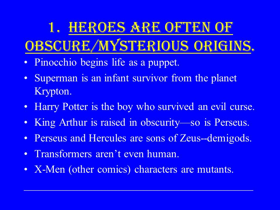 1. Heroes Are Often of Obscure/Mysterious Origins.