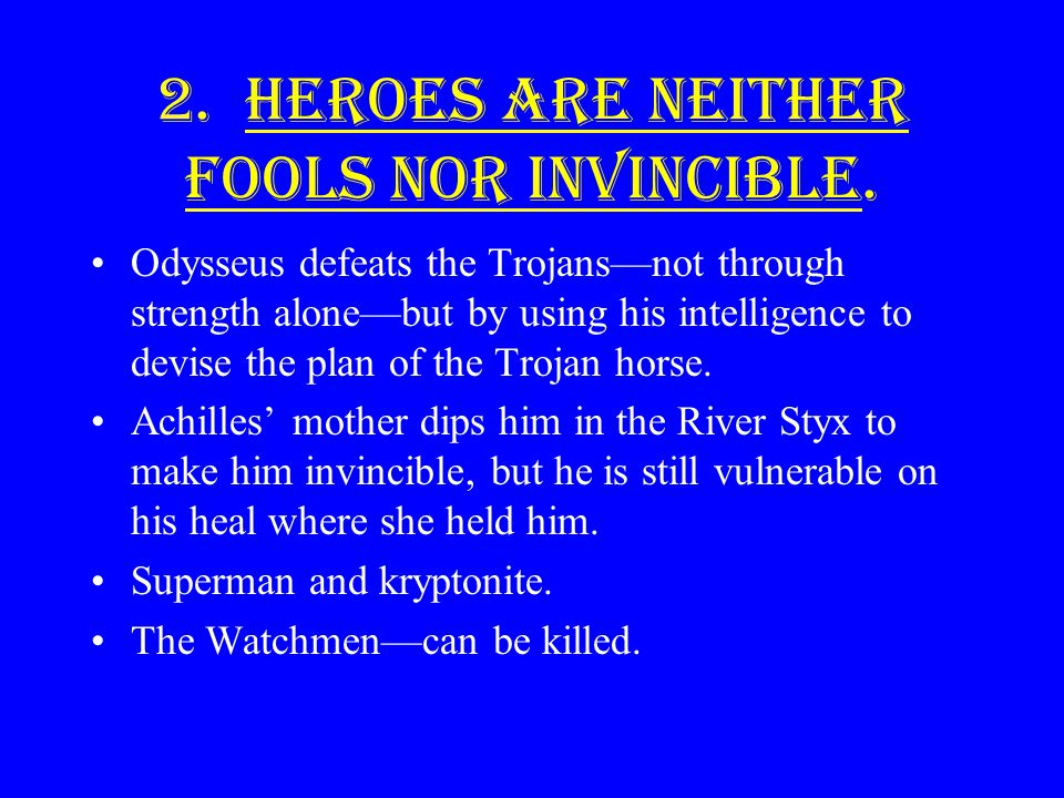2. Heroes are neither fools nor invincible.