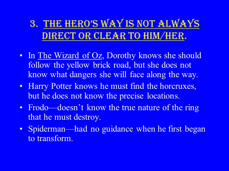 3. The Hero's way is not always direct or clear to him/her.