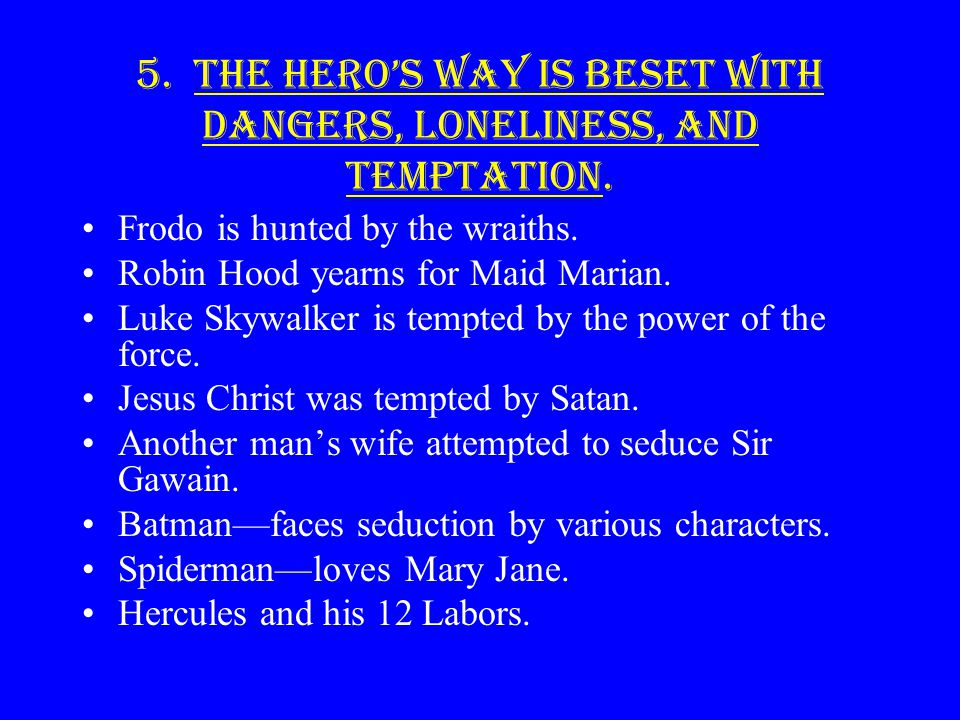 5. The Hero's way is beset with dangers, loneliness, and temptation.